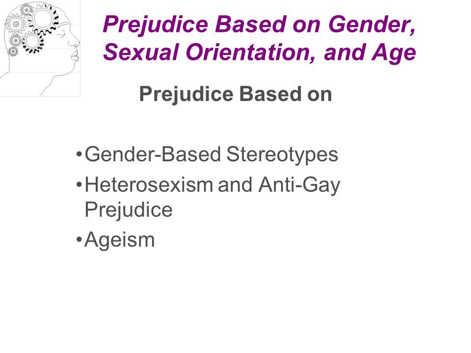 Prejudice Based on Gender-Based Stereotypes Heterosexism and Anti-Gay Prejudice Ageism