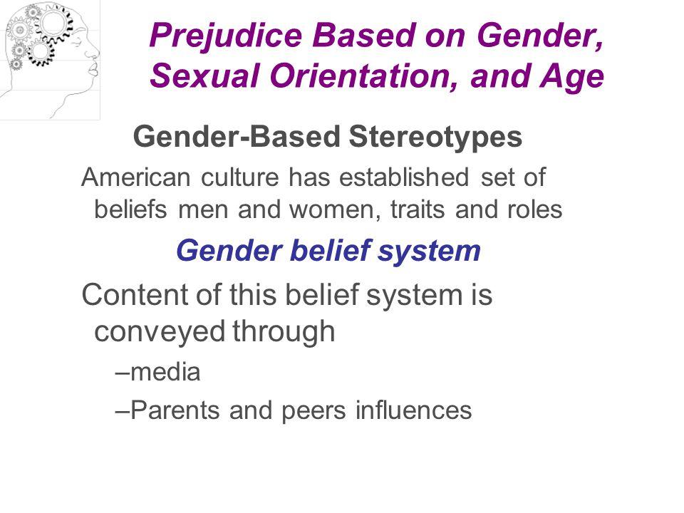 Prejudice Based on Gender, Sexual Orientation, and Age Gender-Based Stereotypes American culture has established set of beliefs men and women, traits