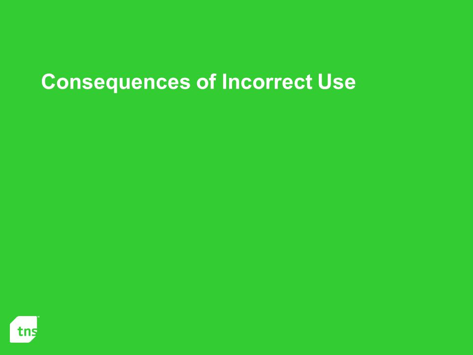 Consequences of Incorrect Use