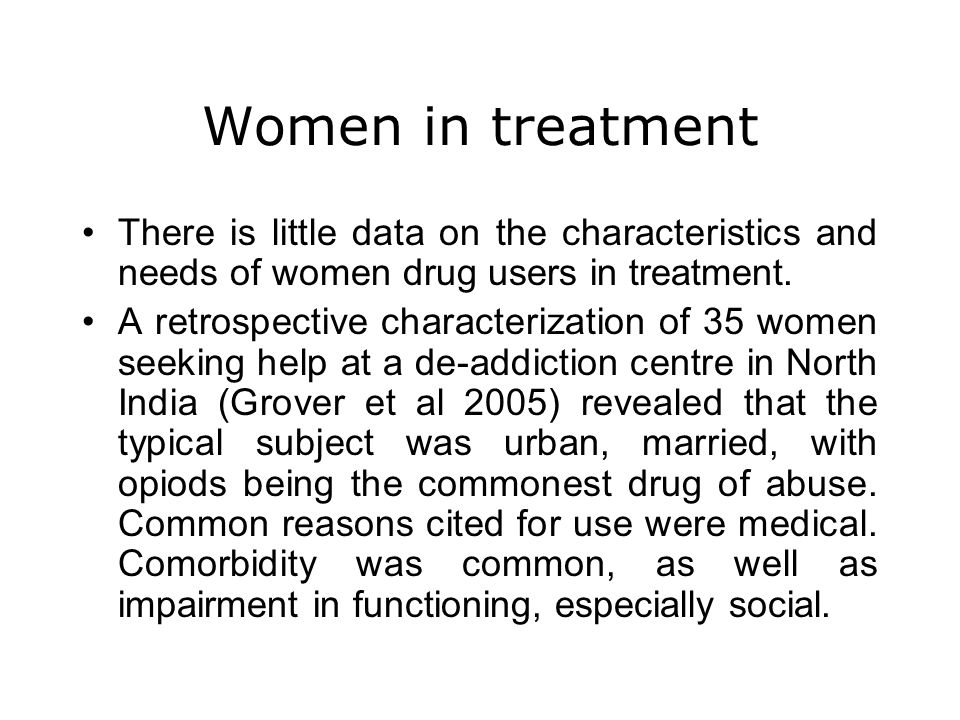 Women in treatment There is little data on the characteristics and needs of women drug users in treatment. A retrospective characterization of 35 wome