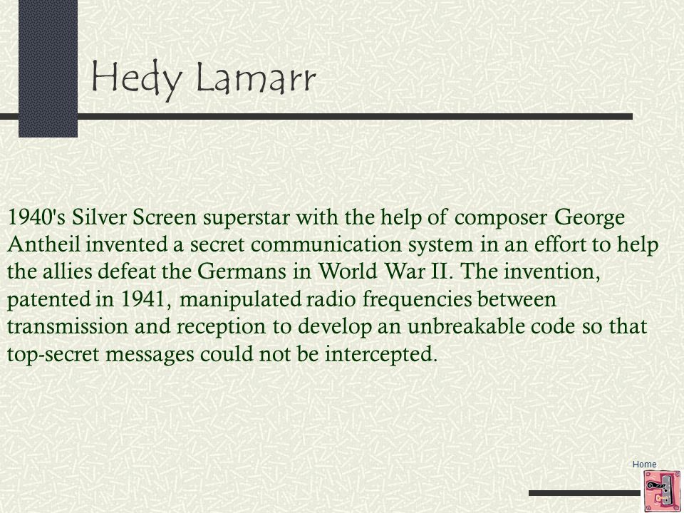 Home Hedy Lamarr 1940 s Silver Screen superstar with the help of composer George Antheil invented a secret communication system in an effort to help the allies defeat the Germans in World War II.