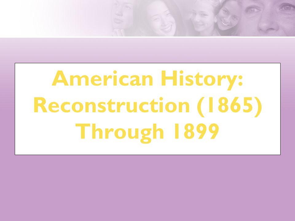 American History: Reconstruction (1865) Through 1899