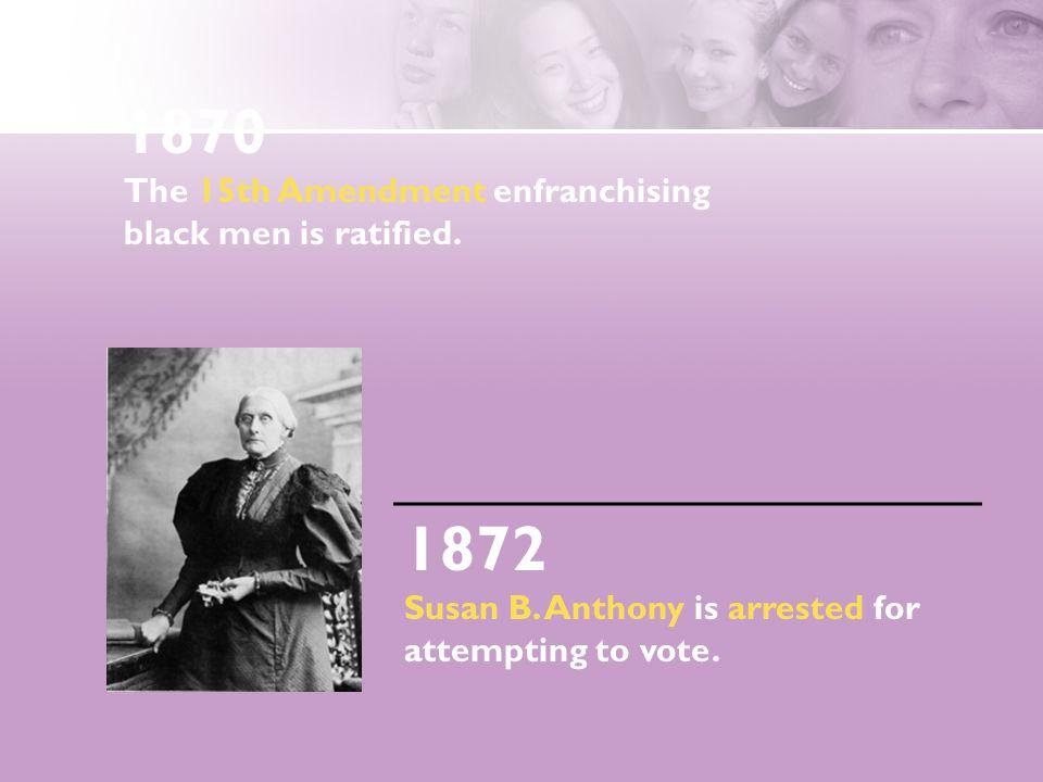 1870 The 15th Amendment enfranchising black men is ratified.