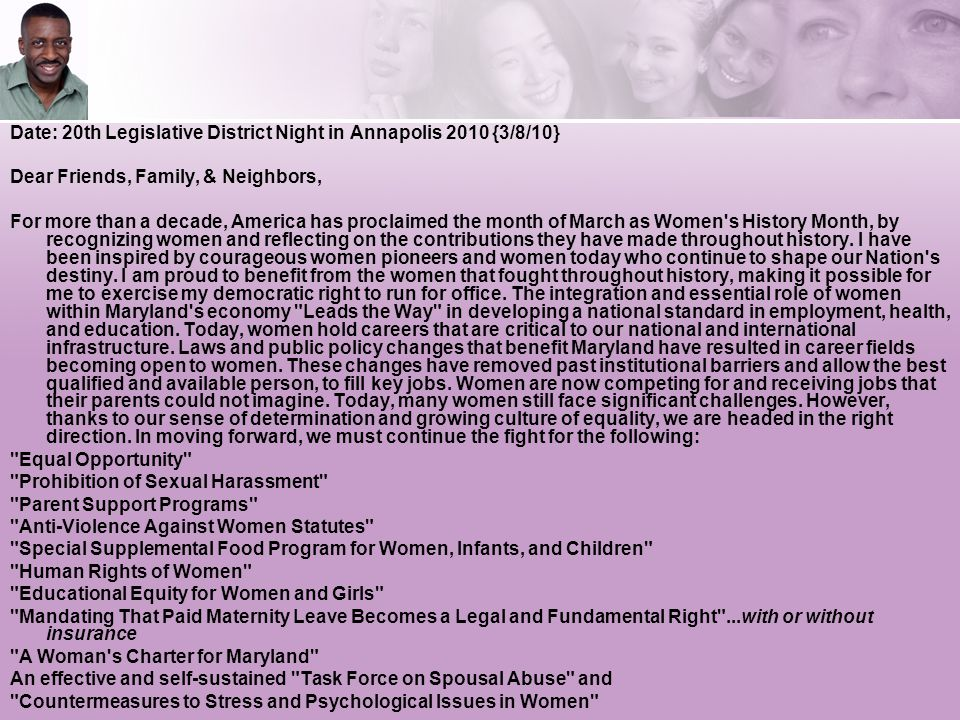 Date: 20th Legislative District Night in Annapolis 2010 {3/8/10} Dear Friends, Family, & Neighbors, For more than a decade, America has proclaimed the month of March as Women s History Month, by recognizing women and reflecting on the contributions they have made throughout history.