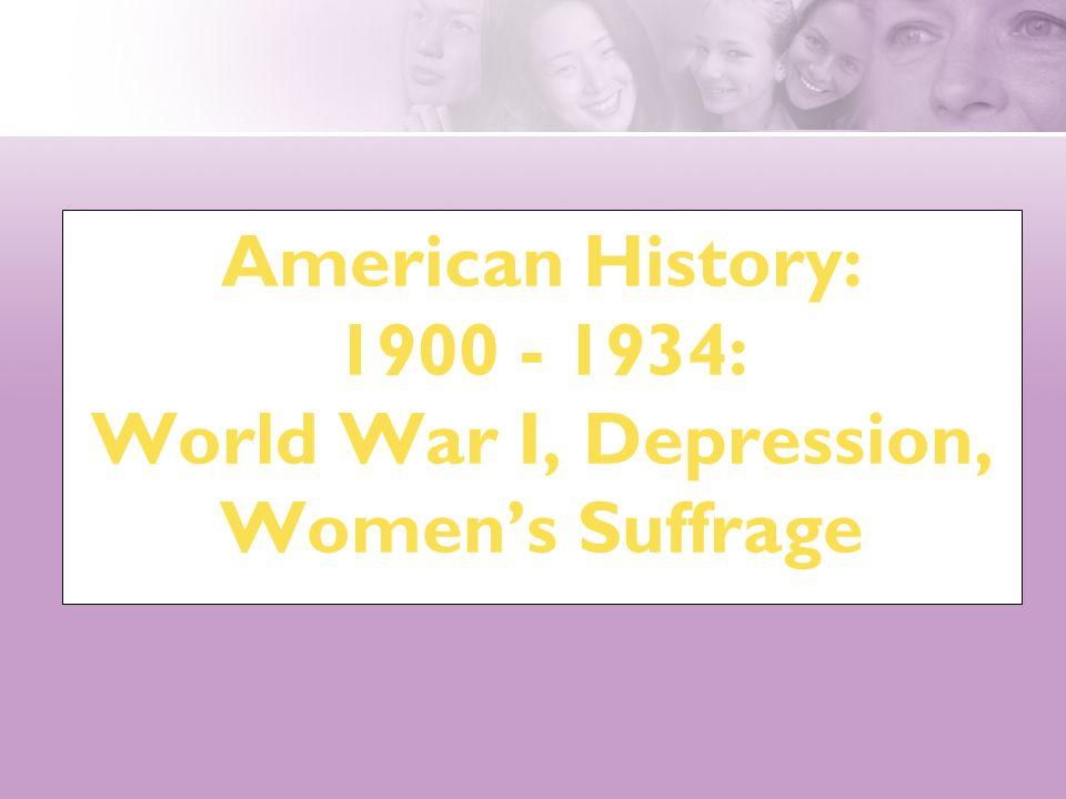 American History: 1900 - 1934: World War I, Depression, Women's Suffrage