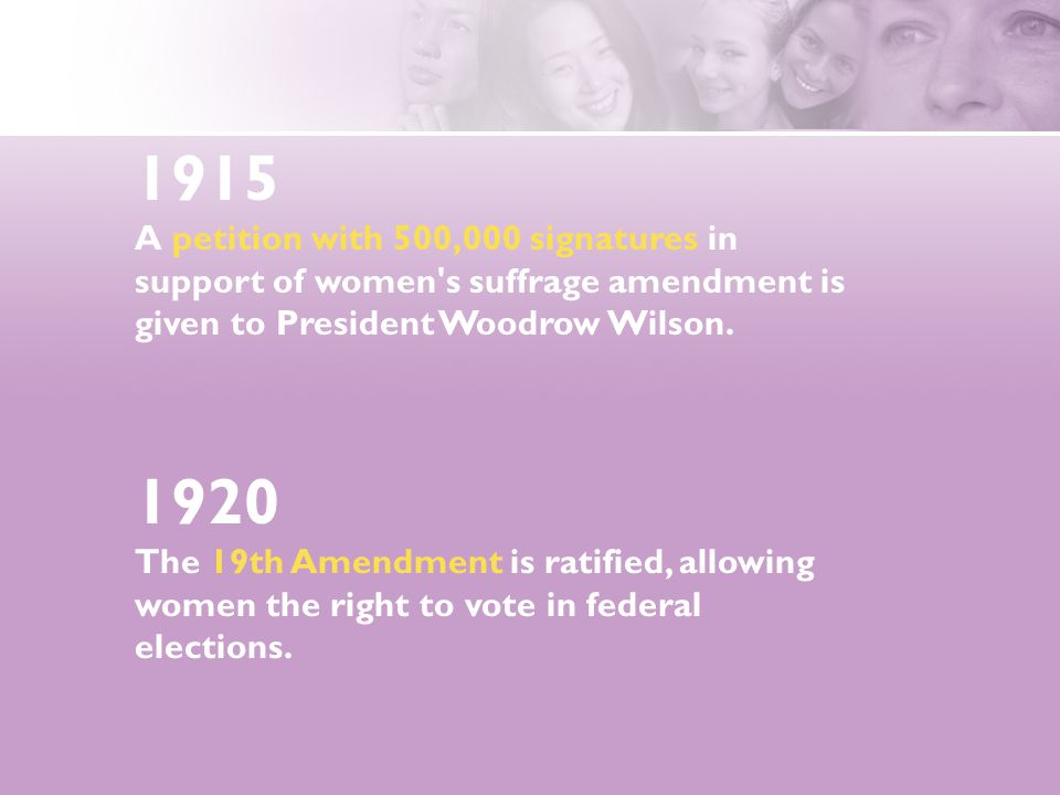 1915 A petition with 500,000 signatures in support of women s suffrage amendment is given to President Woodrow Wilson.