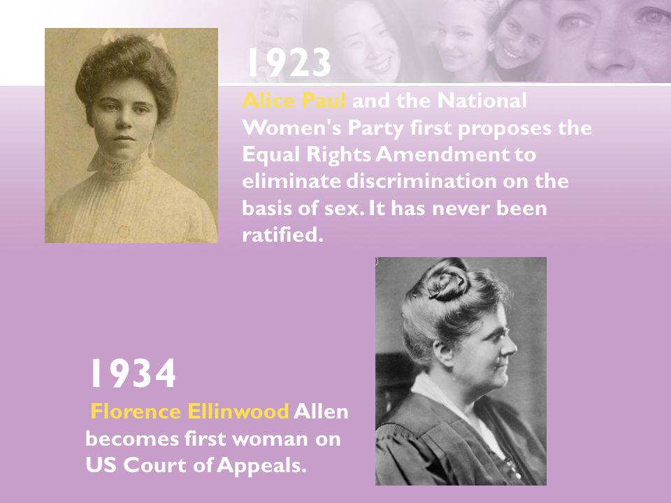 1923 Alice Paul and the National Women's Party first proposes the Equal Rights Amendment to eliminate discrimination on the basis of sex. It has never