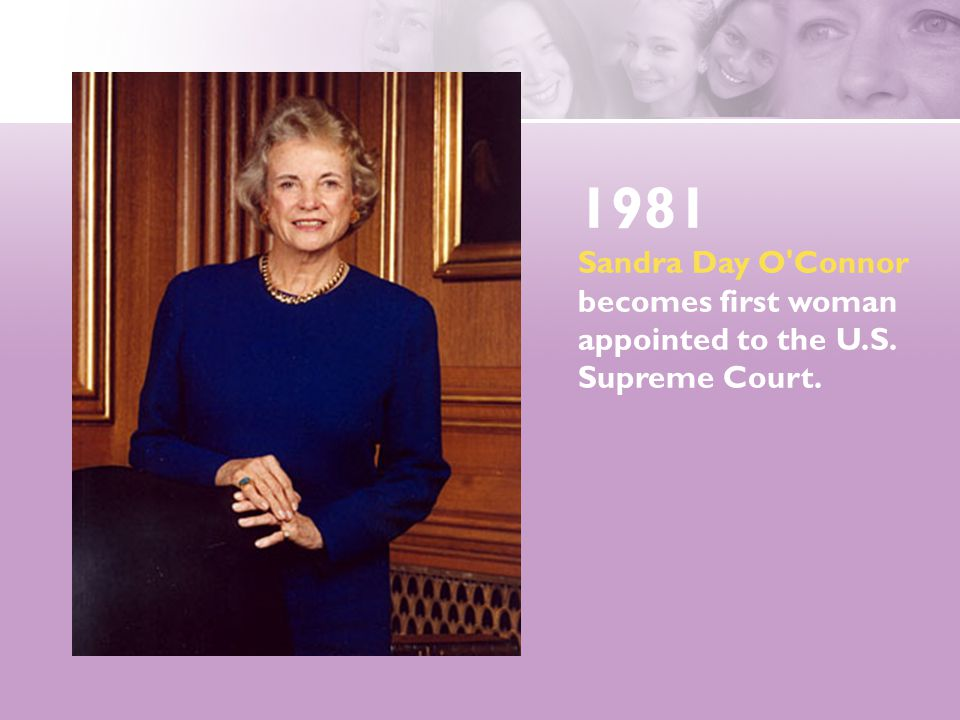 1981 Sandra Day O Connor becomes first woman appointed to the U.S. Supreme Court.