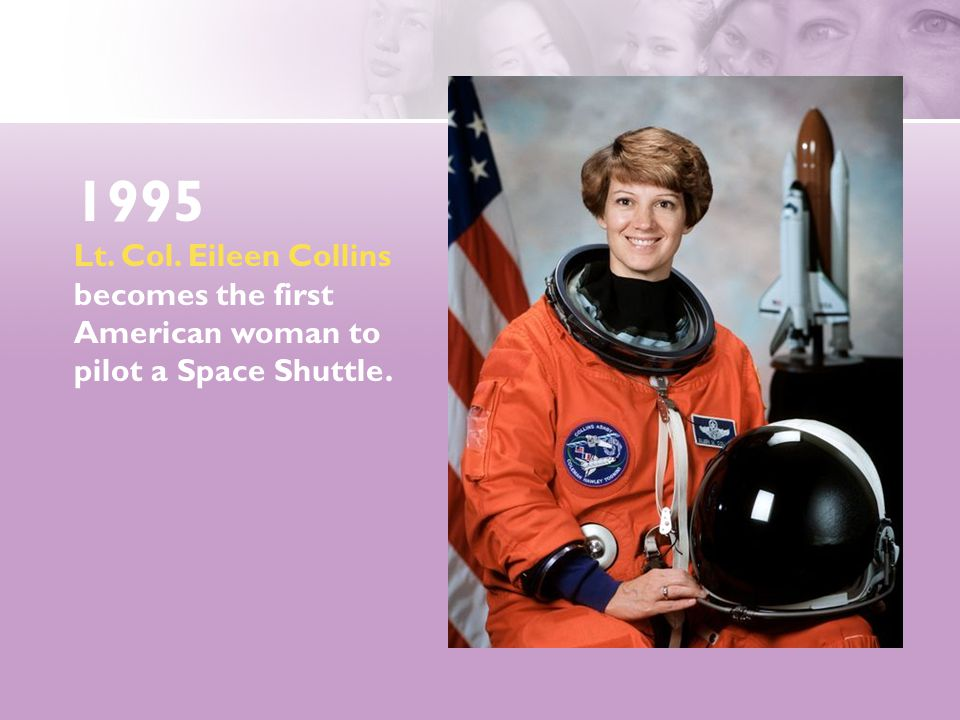 1995 Lt. Col. Eileen Collins becomes the first American woman to pilot a Space Shuttle.