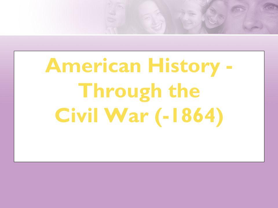 American History - Through the Civil War (-1864)