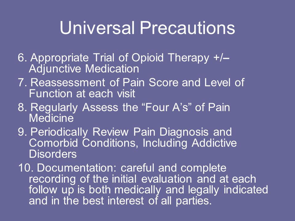 Universal Precautions 6. Appropriate Trial of Opioid Therapy +/– Adjunctive Medication 7. Reassessment of Pain Score and Level of Function at each vis