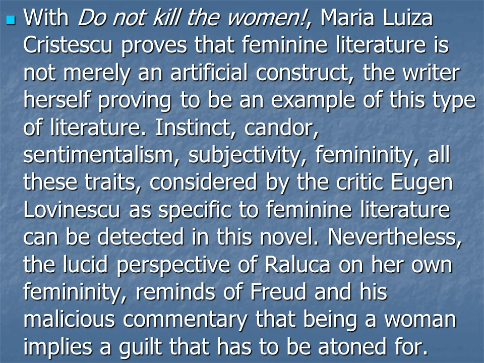 With Do not kill the women!, Maria Luiza Cristescu proves that feminine literature is not merely an artificial construct, the writer herself proving to be an example of this type of literature.