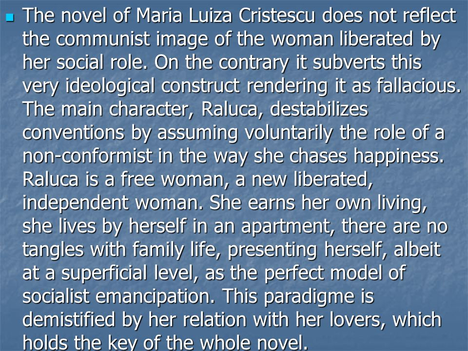 The novel of Maria Luiza Cristescu does not reflect the communist image of the woman liberated by her social role.