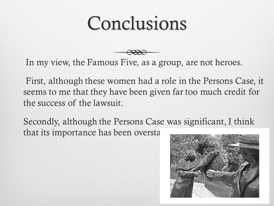 Conclusions In my view, the Famous Five, as a group, are not heroes.