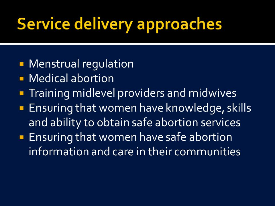  Menstrual regulation  Medical abortion  Training midlevel providers and midwives  Ensuring that women have knowledge, skills and ability to obtai