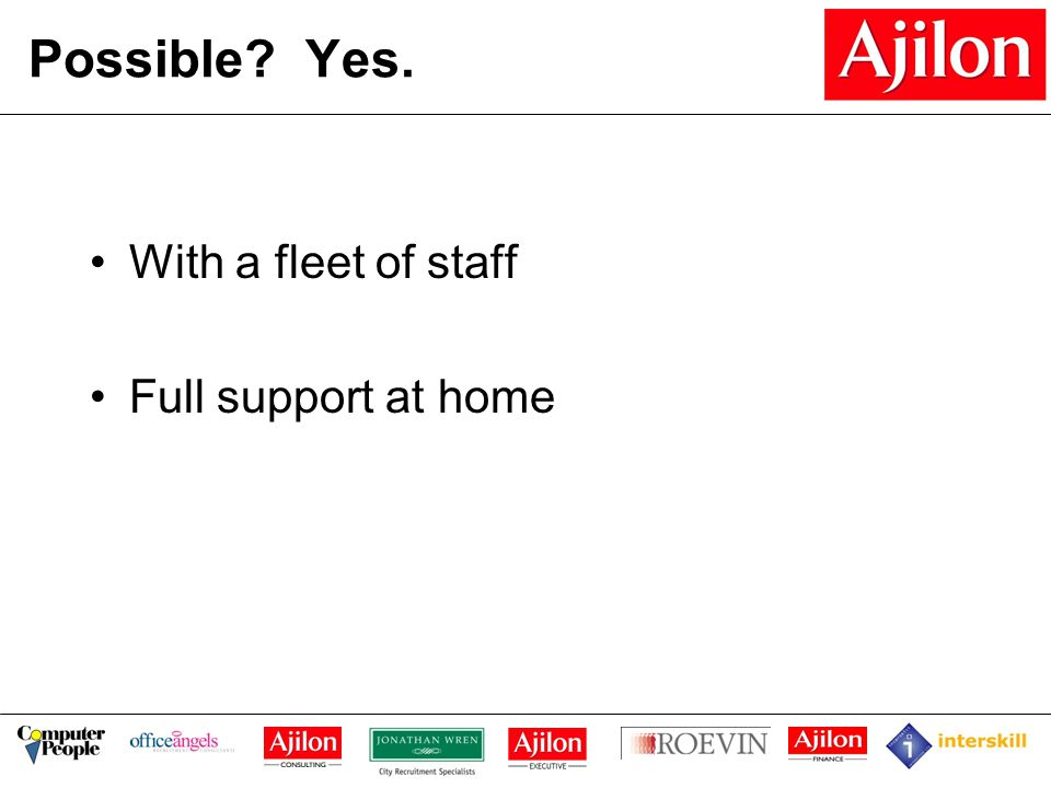 Possible Yes. With a fleet of staff Full support at home