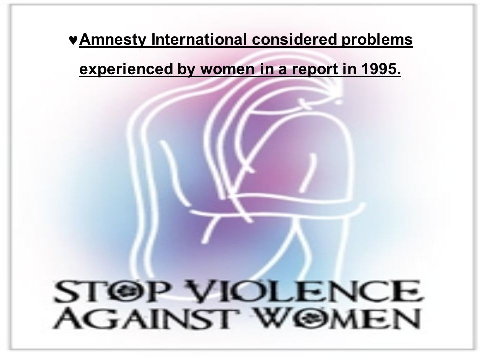 Amnesty International considered problems experienced by women in a report in 1995.
