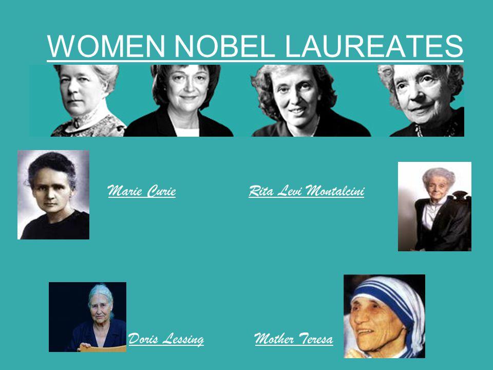 WOMEN NOBEL LAUREATES Marie Curie Rita Levi Montalcini Doris Lessing Mother Teresa