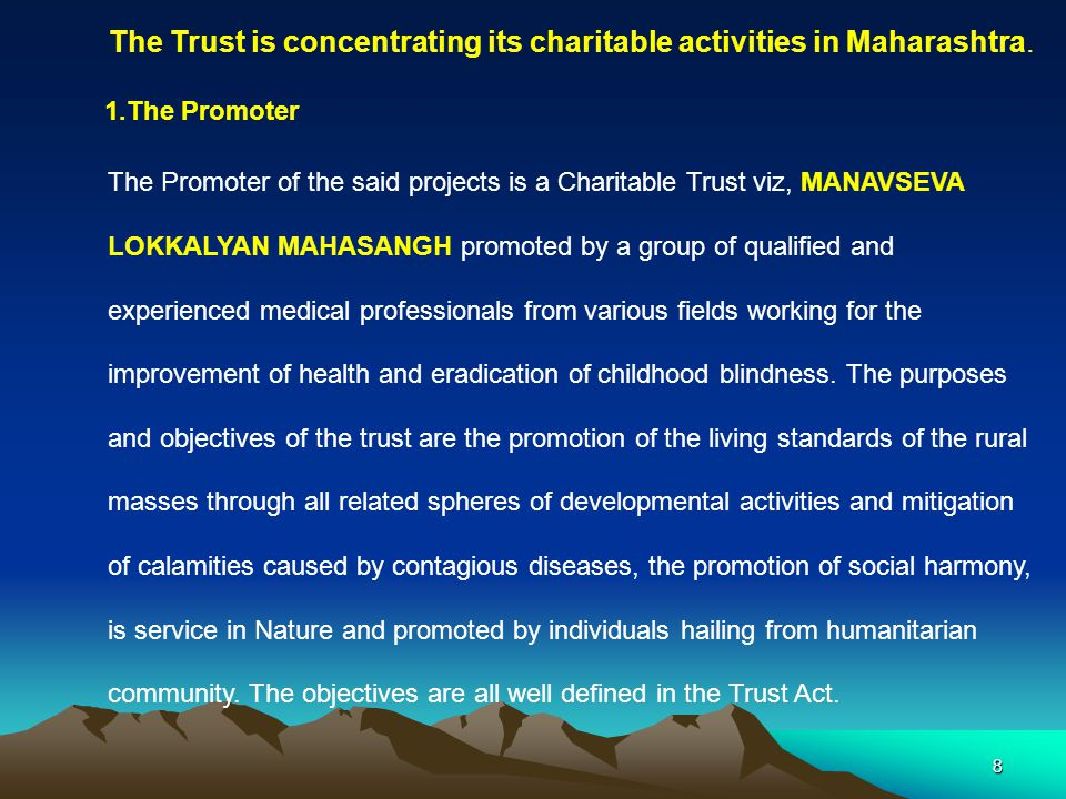 8 The Trust is concentrating its charitable activities in Maharashtra.