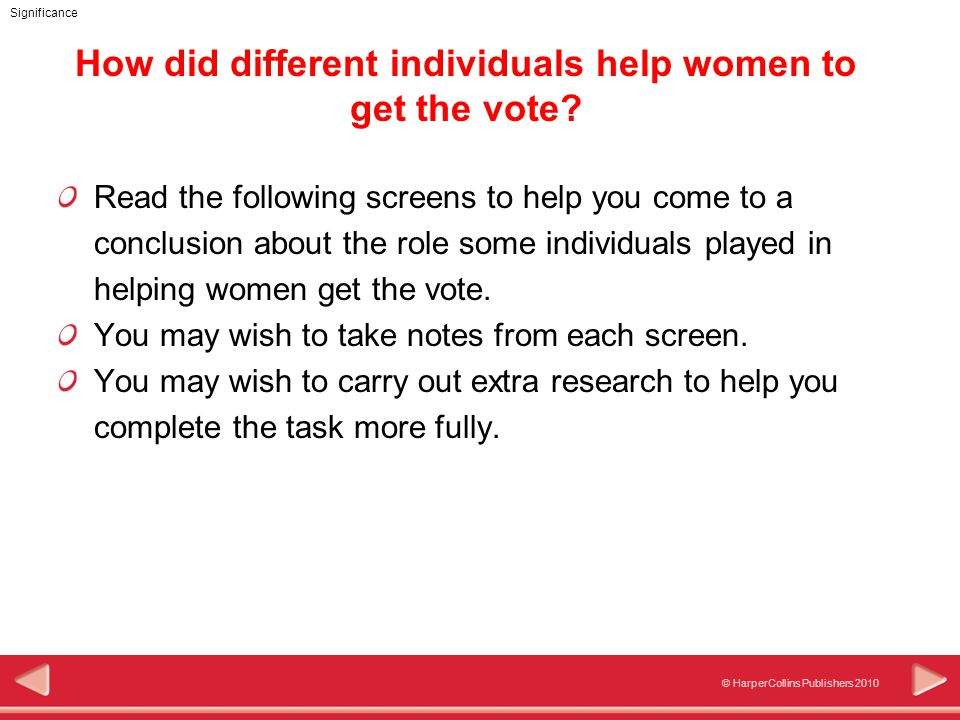 © HarperCollins Publishers 2010 Significance How did different individuals help women to get the vote.