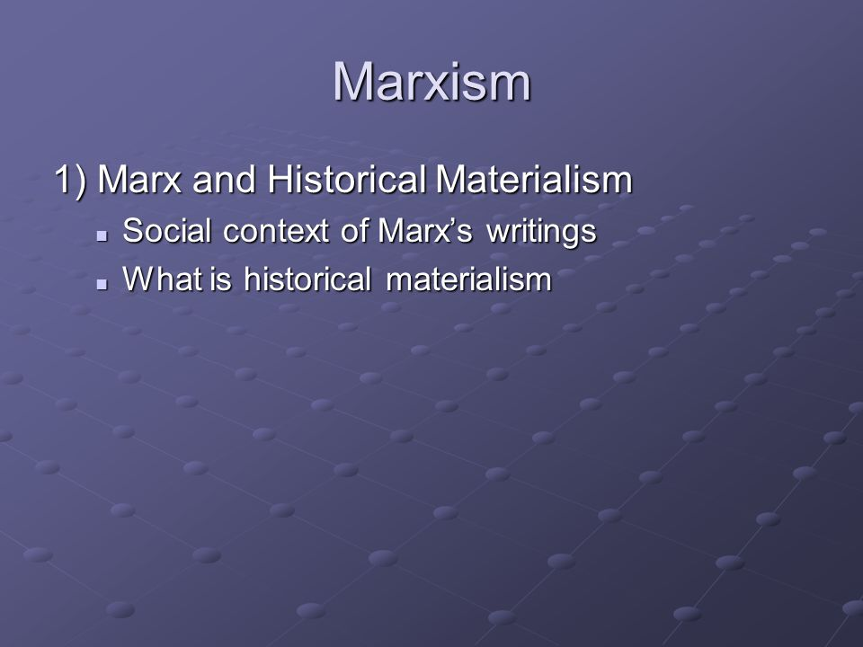 Marxism 1) Marx and Historical Materialism Social context of Marx's writings Social context of Marx's writings What is historical materialism What is historical materialism