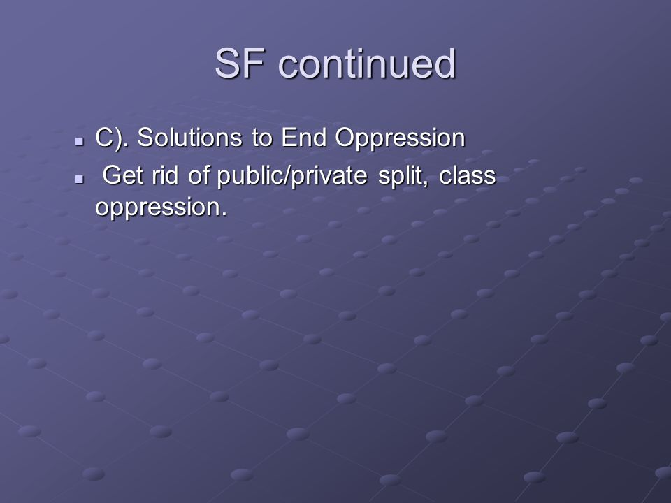 SF continued C). Solutions to End Oppression C).