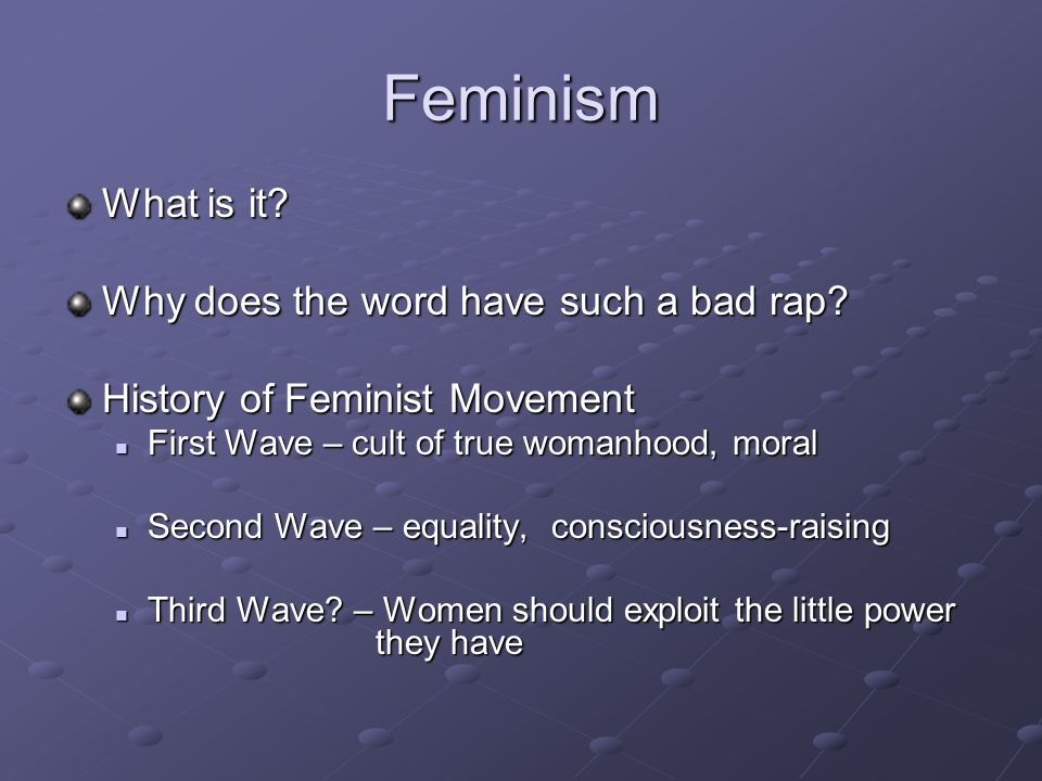 Feminism What is it. Why does the word have such a bad rap.