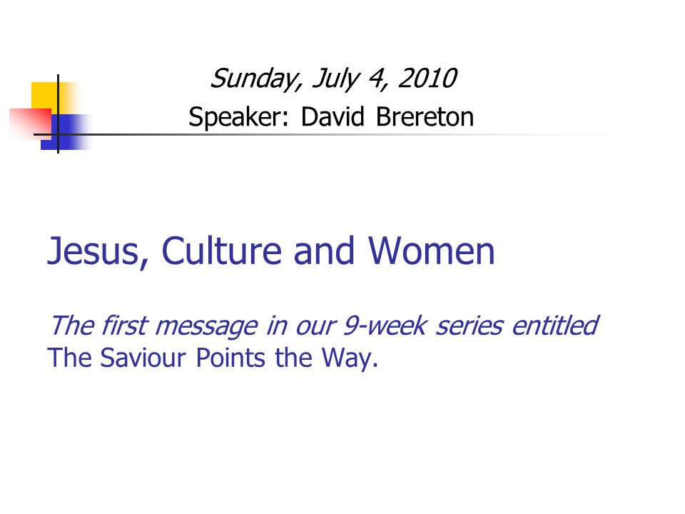 Jesus, Culture and Women The first message in our 9-week series entitled The Saviour Points the Way.