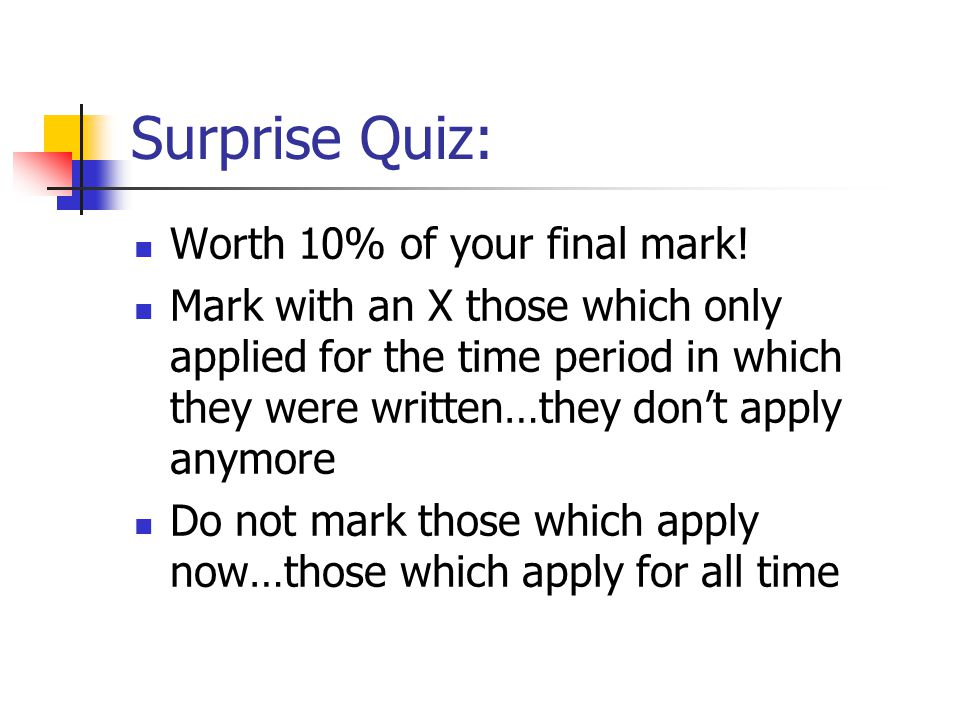 Surprise Quiz: Worth 10% of your final mark.