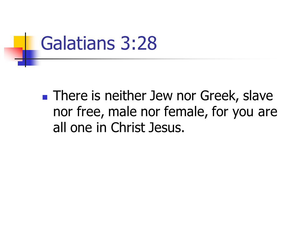 Galatians 3:28 There is neither Jew nor Greek, slave nor free, male nor female, for you are all one in Christ Jesus.