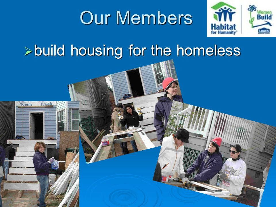 Our Members  build housing for the homeless