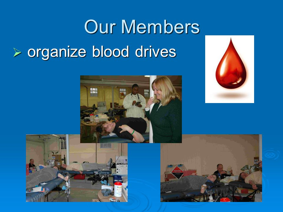 Our Members  organize blood drives