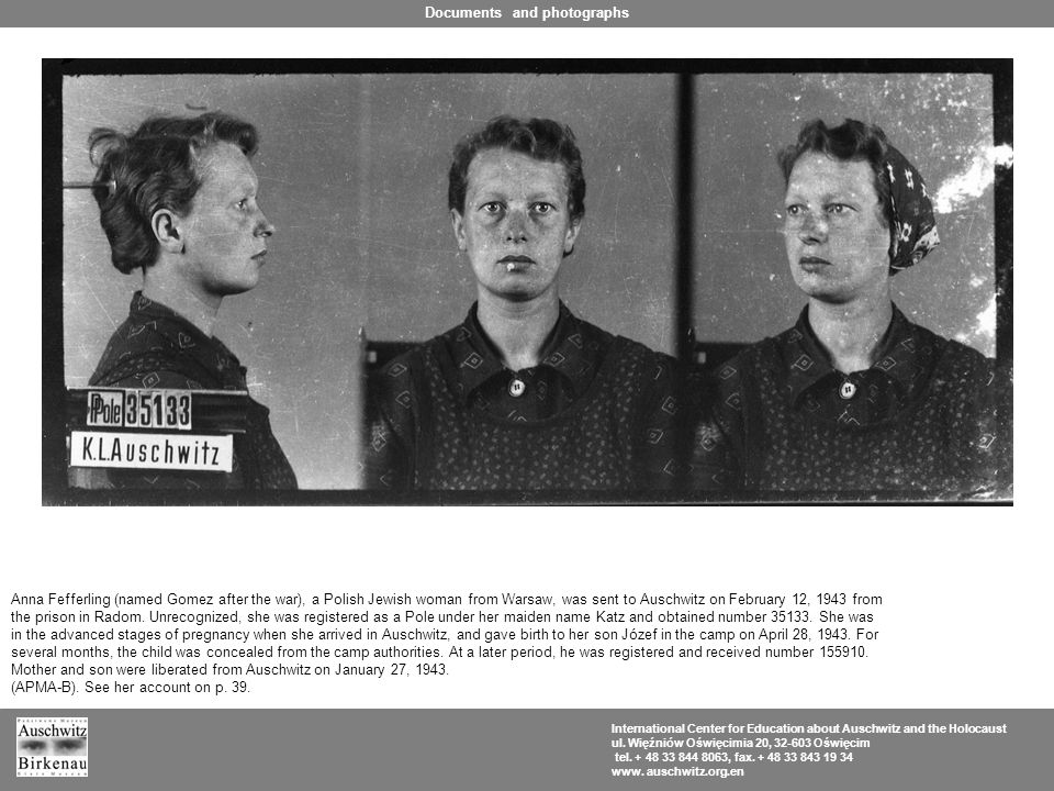 Anna Fefferling (named Gomez after the war), a Polish Jewish woman from Warsaw, was sent to Auschwitz on February 12, 1943 from the prison in Radom.