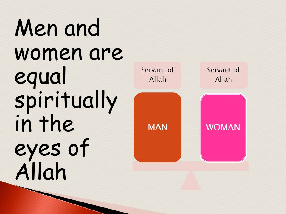 Men and women are equal spiritually in the eyes of Allah Servant of Allah MANWOMAN