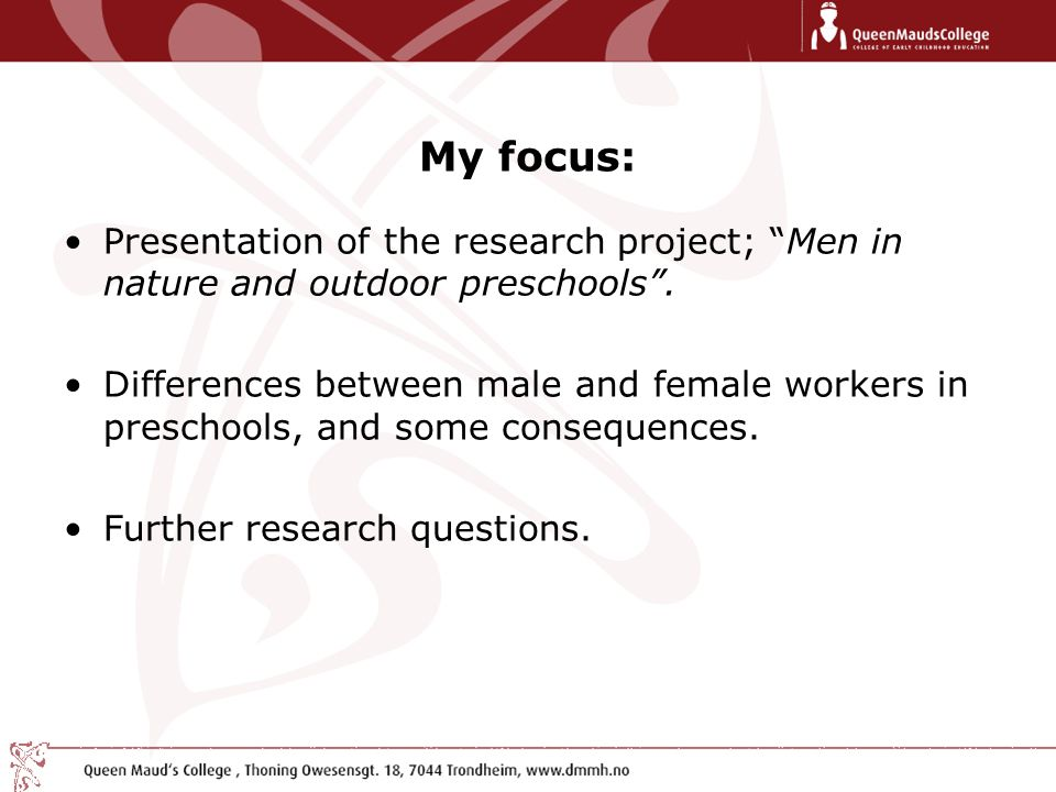 """My focus: Presentation of the research project; """"Men in nature and outdoor preschools"""". Differences between male and female workers in preschools, and"""