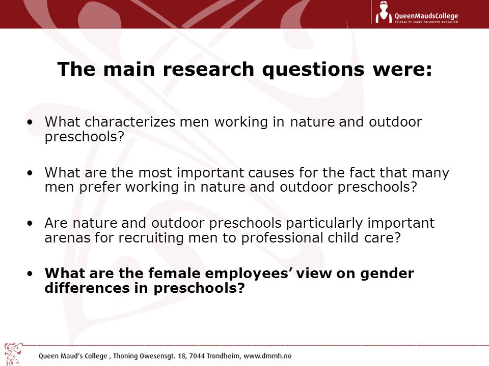 The main research questions were: What characterizes men working in nature and outdoor preschools? What are the most important causes for the fact tha