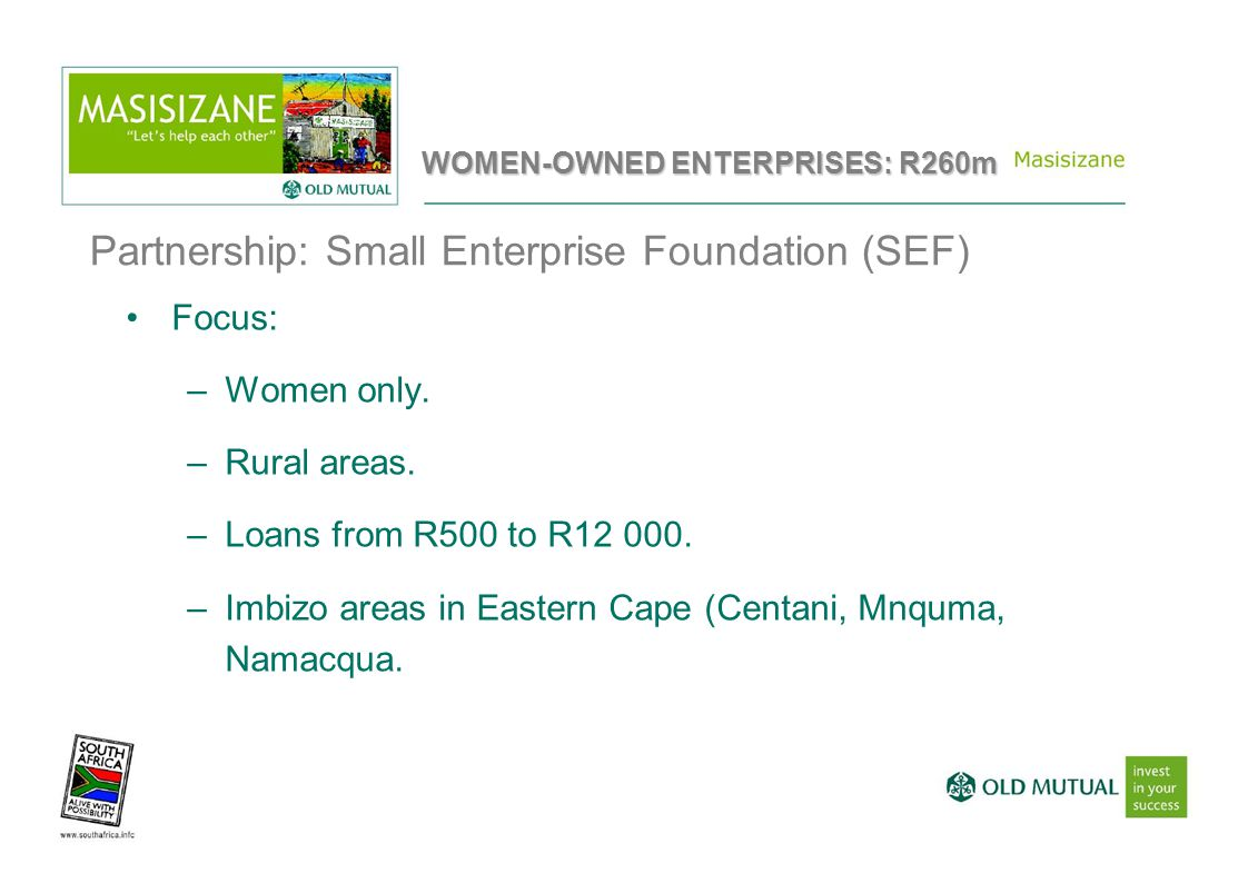 Partnership: Small Enterprise Foundation (SEF) Focus: –Women only.