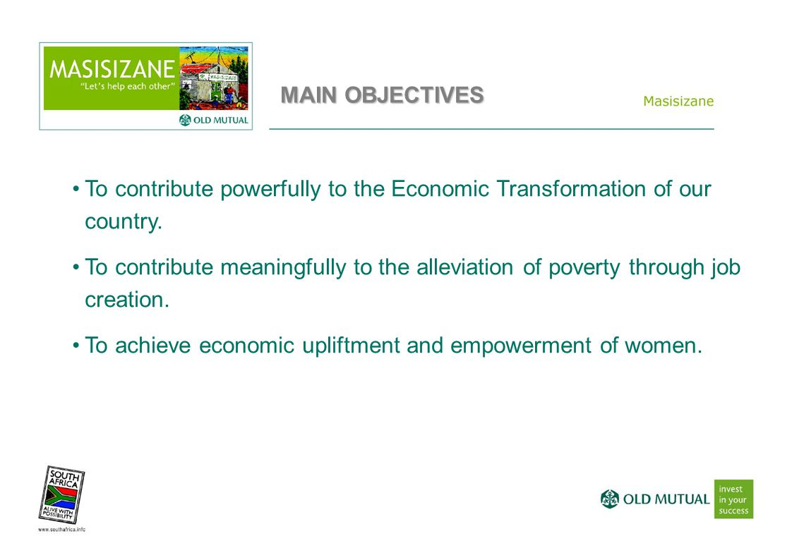 MAIN OBJECTIVES To contribute powerfully to the Economic Transformation of our country.
