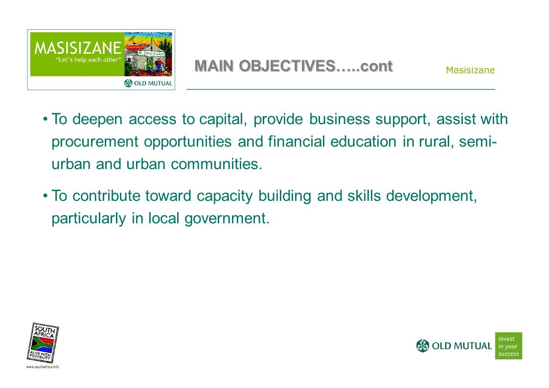 MAIN OBJECTIVES…..cont To deepen access to capital, provide business support, assist with procurement opportunities and financial education in rural, semi- urban and urban communities.