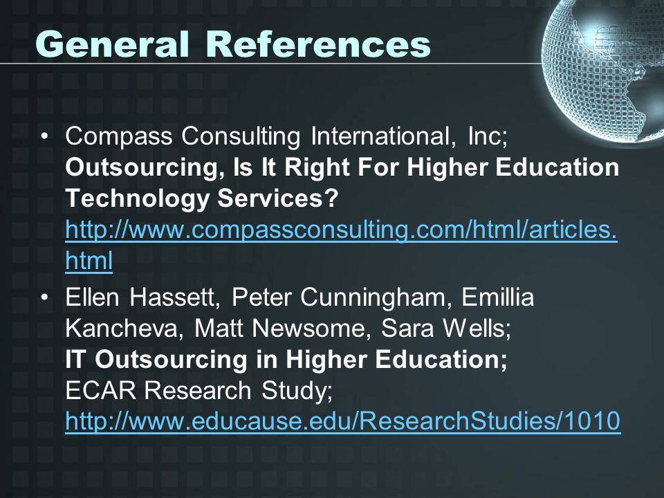 General References Compass Consulting International, Inc; Outsourcing, Is It Right For Higher Education Technology Services.