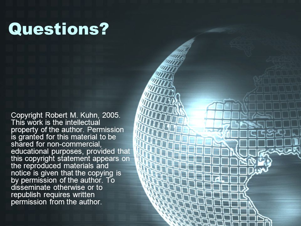 Questions. Copyright Robert M. Kuhn, 2005. This work is the intellectual property of the author.