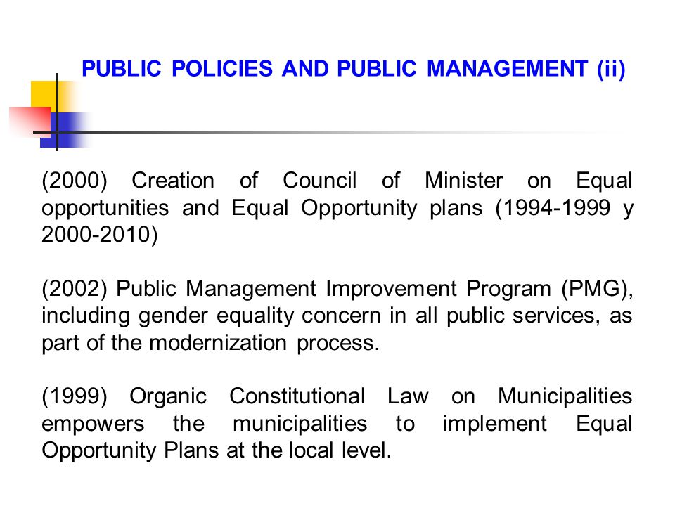 (2000) Creation of Council of Minister on Equal opportunities and Equal Opportunity plans ( y ) (2002) Public Management Improvement Program (PMG), including gender equality concern in all public services, as part of the modernization process.
