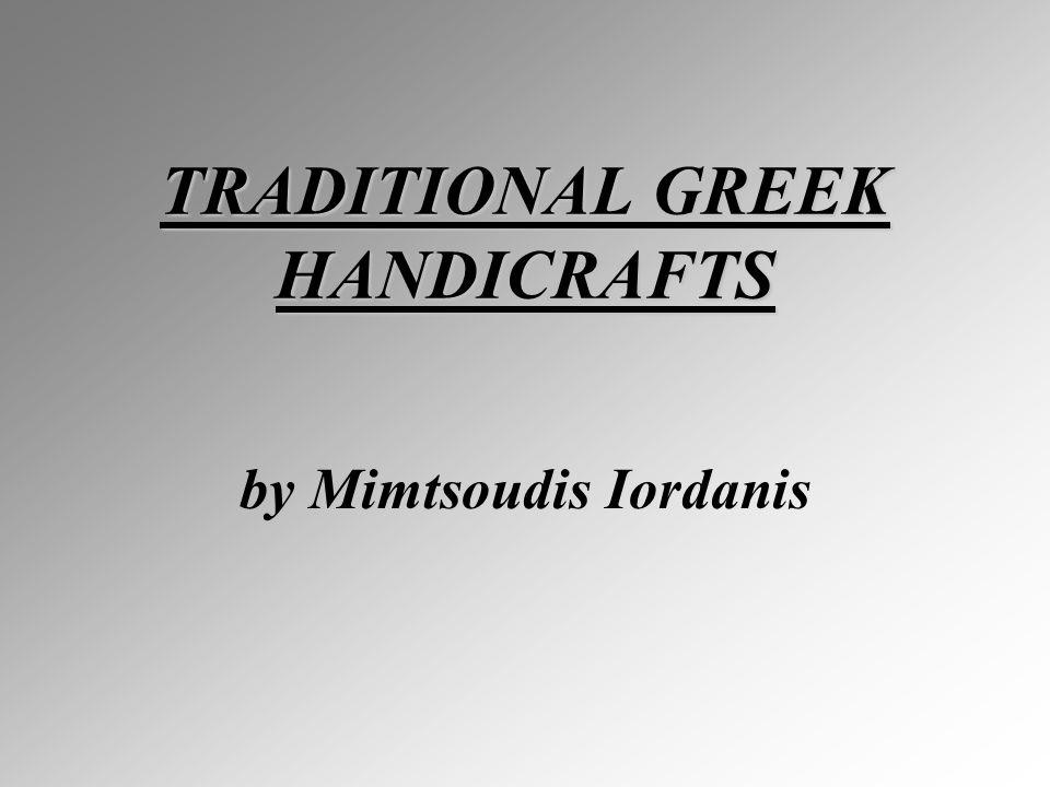 TRADITIONAL GREEK HANDICRAFTS by Mimtsoudis Iordanis
