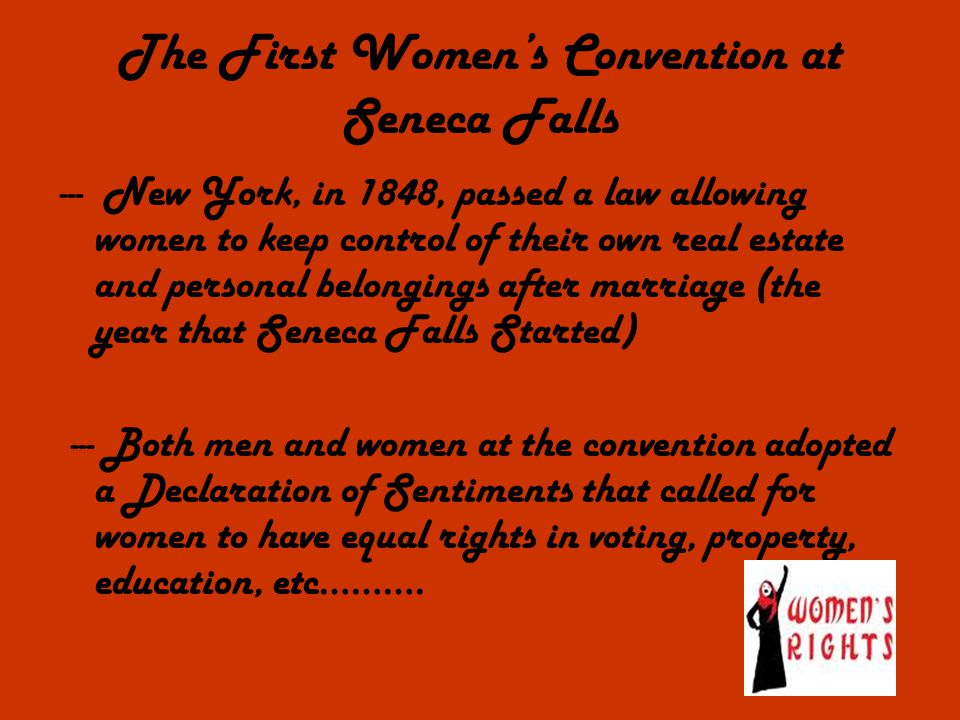 --- New York, in 1848, passed a law allowing women to keep control of their own real estate and personal belongings after marriage (the year that Sene
