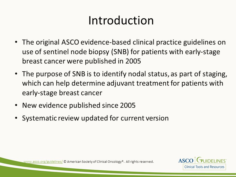Introduction The original ASCO evidence-based clinical practice guidelines on use of sentinel node biopsy (SNB) for patients with early-stage breast c