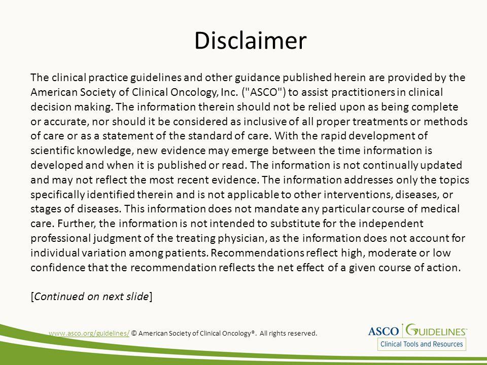 Disclaimer The clinical practice guidelines and other guidance published herein are provided by the American Society of Clinical Oncology, Inc. (