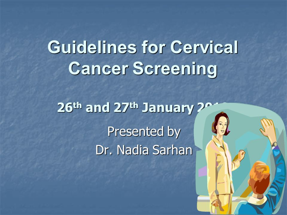 Guidelines for Cervical Cancer Screening 26 th and 27 th January 2010 Presented by Dr. Nadia Sarhan