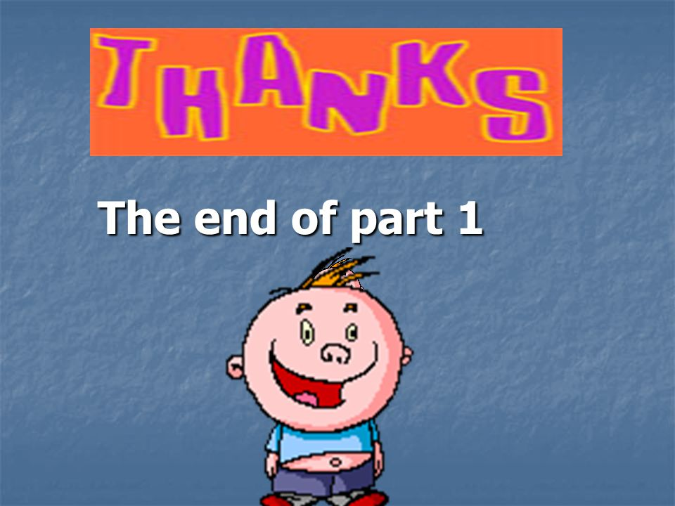 The end of part 1 The end of part 1