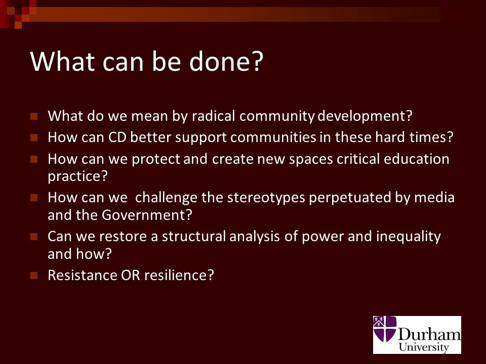 What can be done. What do we mean by radical community development.