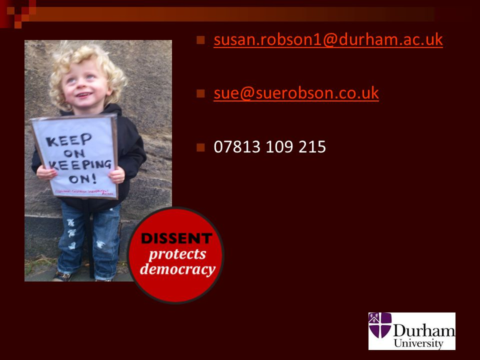 susan.robson1@durham.ac.uk sue@suerobson.co.uk 07813 109 215